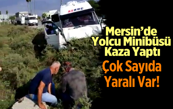 Mersin Tarsus Yolcu Minibüsü Kaza Yaptı! Çok Sayıda Yaralı Var
