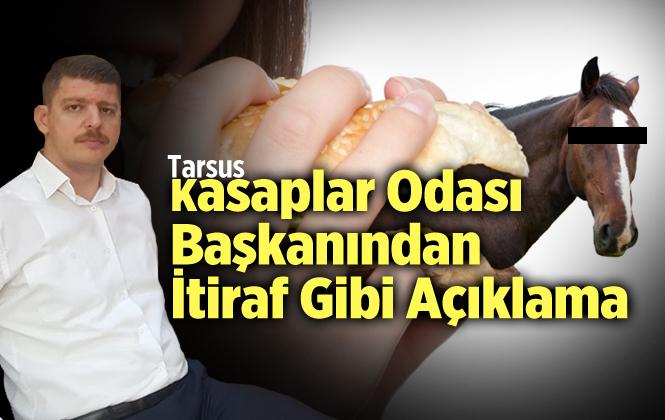 Tarsus Kasaplar Odası Başkanı Nail Uçak'tan İtiraf Gibi At Eti Açıklaması