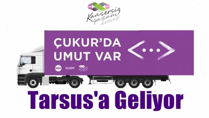 """Çukur'da Umut Var Sloganı İle Yola Çıkan """"Yaşa-tır"""" Tarsus'a Geliyor"""