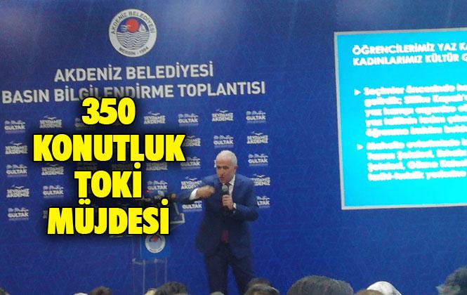 Mersin Akdeniz'e 350 Konutluk TOKİ Müjdesi