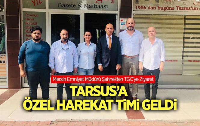 Mersin İl Emniyet Müdürü Mehmet Şahne'den Tarsus Gazeteciler Cemiyetine Ziyaret