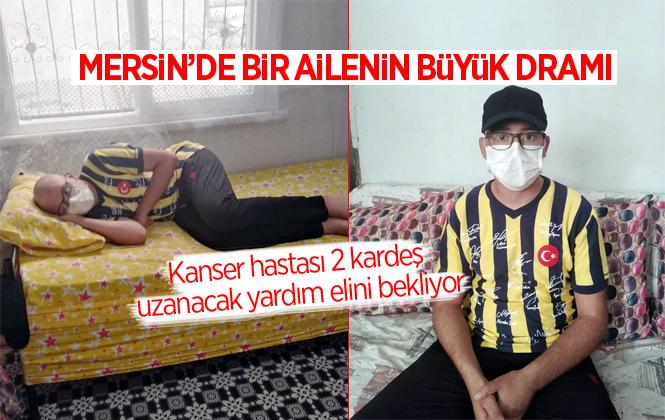 Mersin Tarsus'ta Kanser Hastası 2 Kardeş Uzanacak Yardım Elini Bekliyor