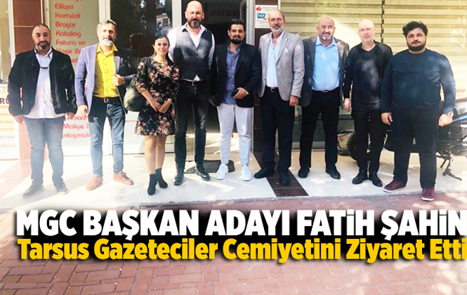 MGC Başkan Adayı Fatih Şahin Tarsus Gazeteciler Cemiyeti'ni Ziyaret Etti