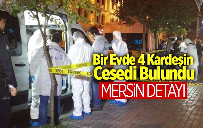 İstanbul'da Bir Evde Ölü Bulunan 4 Kardeş Olayı İlgili Mersin Gelişmesi