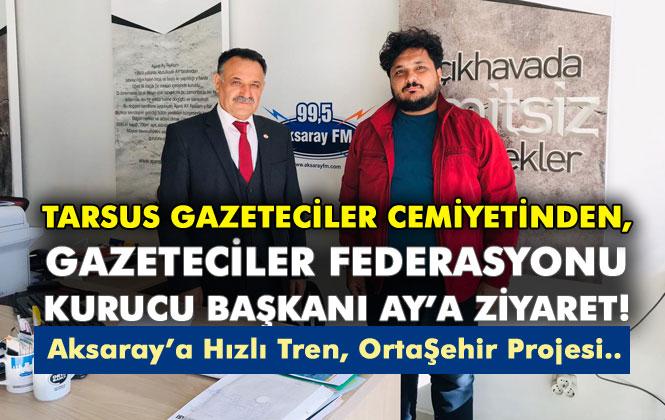 Tarsus Gazeteciler Cemiyeti Üyesinden Aksaray'da, Türkiye Gazeteciler Federasyonu Kurucu Başkanına Ziyaret