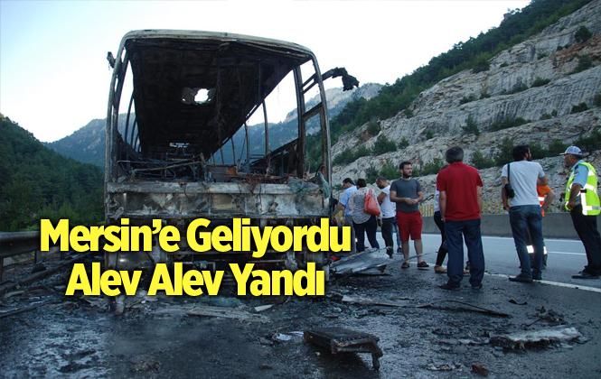 Antalya'dan Mersin'e Gelen Yolcu Otobüsü Yanarak Küle Dönüştü