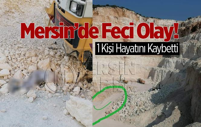 Mersin'de Taş Ocağındaki Kazada Orhan Eroğlu Hayatını Kaybetti