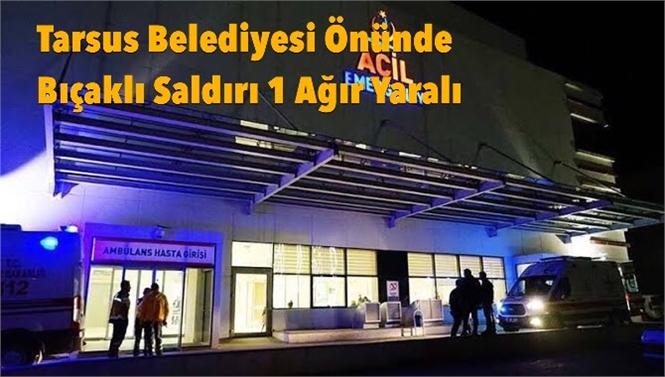 Akşam Saatlerinde Bıçaklama Olayı! Tarsus Belediyesi Önünde Bıçaklı Saldırı; Y.G İsimli Bir Kişi Ağır Yaralındı