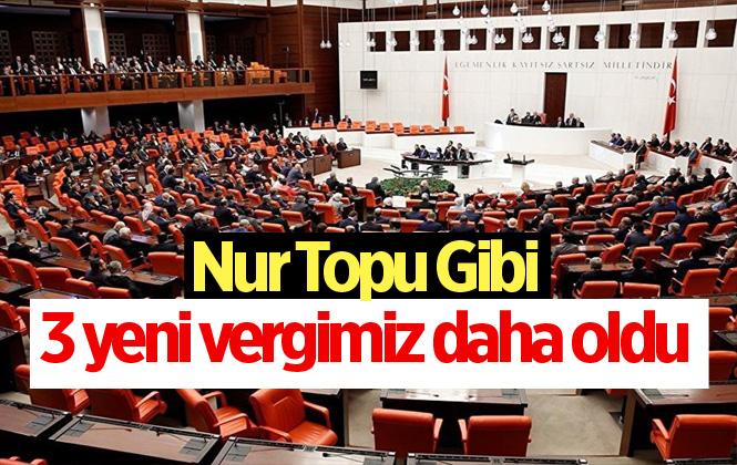 Yeni Vergi Düzenlemesi Meclis'ten Geçti. 3 Yeni Vergi Daha Geldi