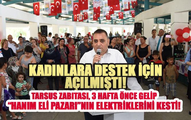 """Tarsus Zabıtası Emekçi Kadınların, Tezgah Açtığı """"Hanımeli Pazarı""""nın Elektriklerini Kesti İddiası!"""