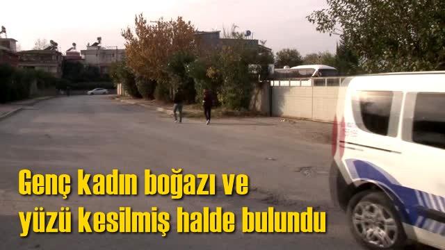 Adana'da Genç Kadın Boğazı ve Yüzü Kesilmiş Halde Bulundu