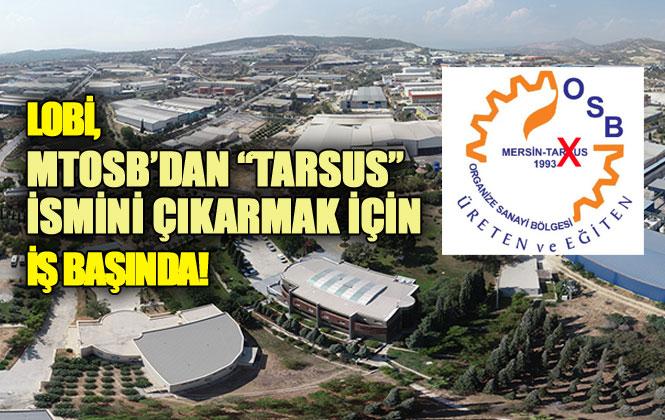 """Mersin Lobisi, MTOSB'dan """"Tarsus"""" İsmini Çıkarmak İçin İş Başında!"""