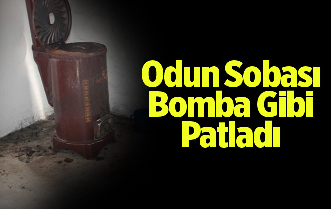 Mersin Erdemli'de Odun Sobası Bomba Gibi Patladı