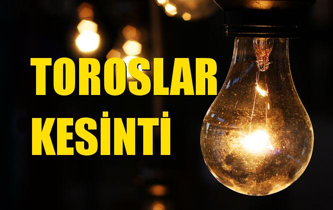 Toroslar Elektrik Kesintisi 09 Aralık Pazartesi