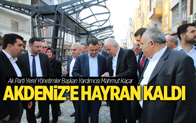 """AK Parti Yerel Yönetimler Başkan Yardımcısı Kaçar;""""Akdeniz İçin İmkânlarımızı Seferber Etmeye Devam Edeceğiz """""""