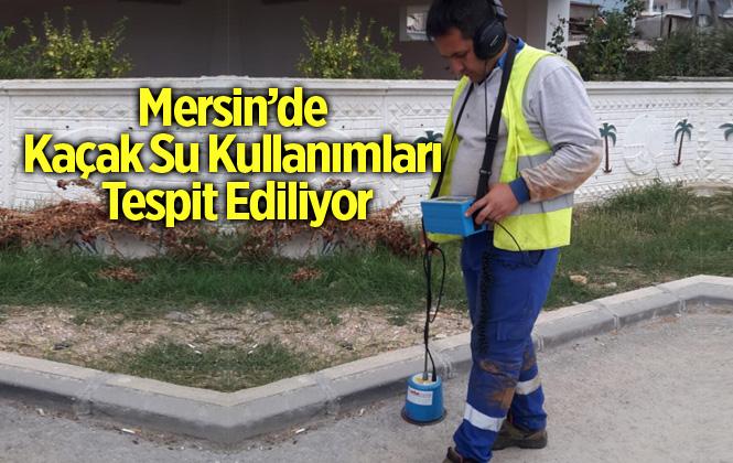 Mersin'de Kaçak Su Kullanımları Tespit Ediliyor