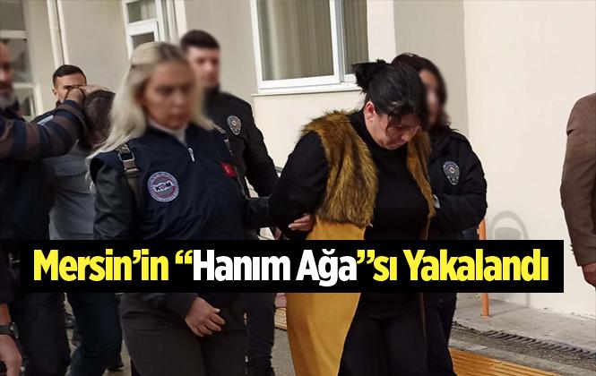 Mersin'de Tefeci Çetesi Lideri Hanım Ağa Lakaplı Kadın Yakalandı