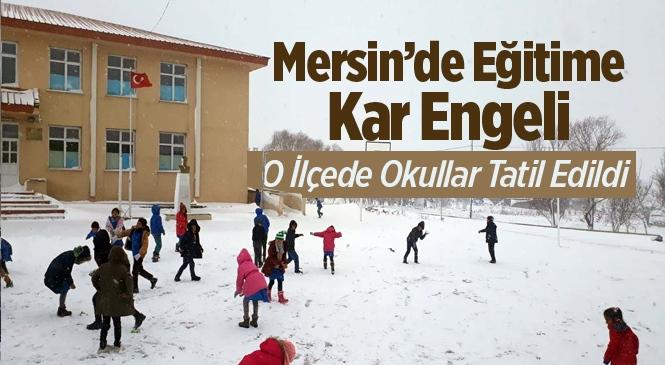 Mersin Çamlıyayla'da Okullar Tatil Edildi