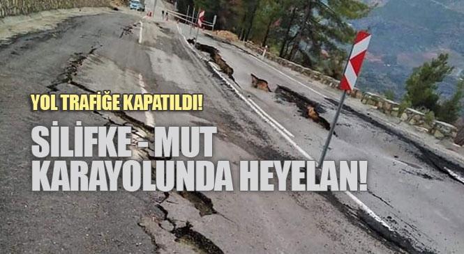 Mersin Silifke'de Heyelan Nedeniyle Yol Çöktü! Silifke - Mut Yolu Ulaşıma Kapandı
