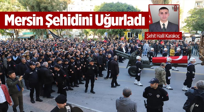 Şehit Uzman Onbaşı Halil Karakoç Mersin'de Son Yolculuğuna Uğurlandı