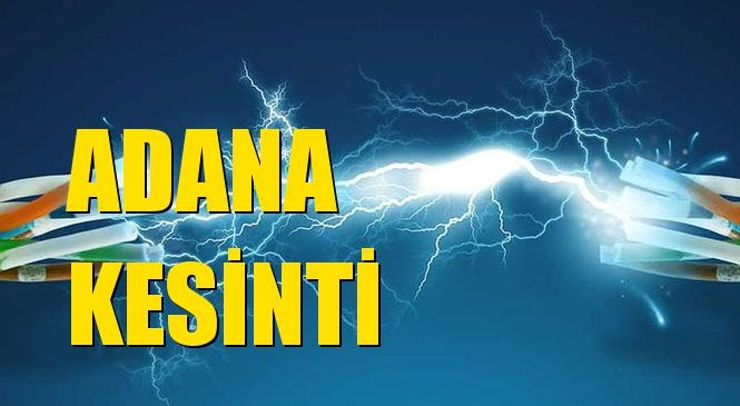 Adana Elektrik Kesintisi 13 Ocak Pazartesi