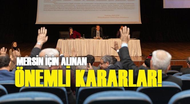 Mersin Büyükşehir Meclisi Ocak Ayı 2. Birleşimi Toplandı! İşte Bazı Öne Çıkan Kararlar!