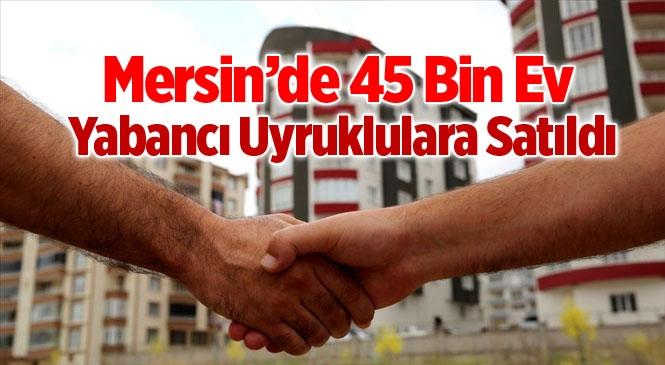 Mersin'de Yabancı Uyruklulara Konut Satışı Arttı