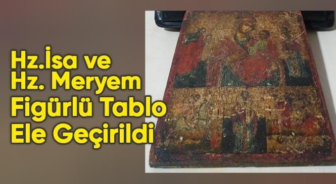 Mersin'deki Bir Cafe'de Hz. İsa ve Hz. Meryem Ana Figürlü Tarihi Değere Sahip Olduğu Tahmin Edilen Tablo Ele Geçirildi