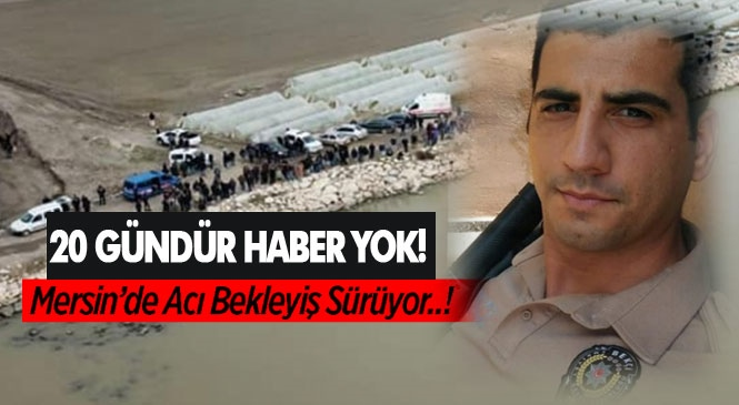 Mersin Tarsus'ta Acı Bekleyiş 20. Gününü Doldurdu; Haber Yok!