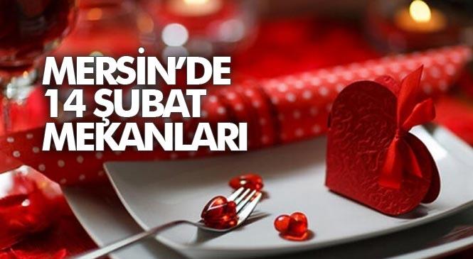 Mersin'de 14 Şubat Sevgililer Günü İçin En Çok Tercih Edilen Mekanları MersinHaber.Com Sizler İçin Sıralayacak