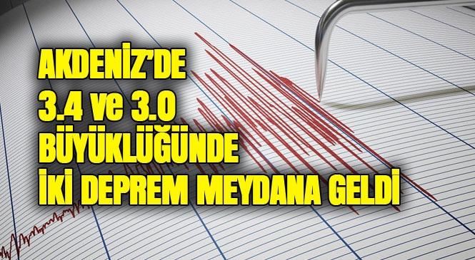 Merkez Üssü Akdeniz Olan 3.4 ve 3.0 Büyüklüğünde İki Deprem Meydana Geldi