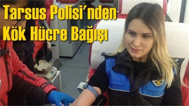Mersin Tarsus'ta İlçe Emniyet Müdürlüğüne Bağlı Polisler Kök Hücre Bağışında Bulundu