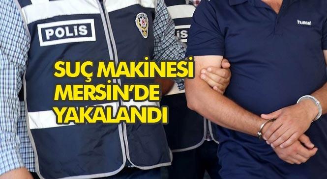 Hakkında 36 Ayrı Dosyadan 136 Yıl Hapis ve 1 Milyon TL Para Cezası Bulunan Suç Makinesi Mersin'de Yakalandı