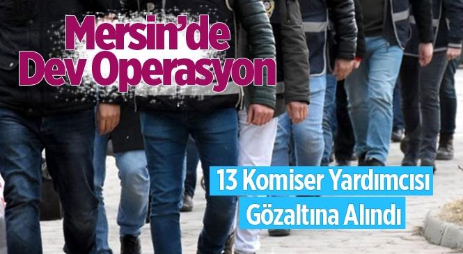 Mersin'de 13 Komiser Yardımcısı FETÖ İddiasıyla Gözaltına Alındı