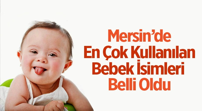Mersin'de En Popüler Bebek İsimleri Eymen ve Zeynep Oldu