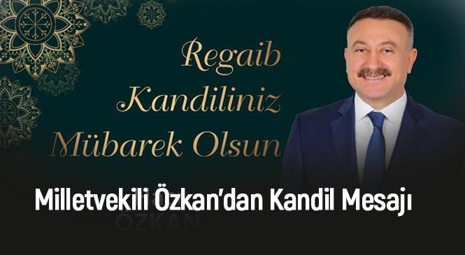 Mersin Milletvekili Özkan'dan, Regaib Kandili Mesajı
