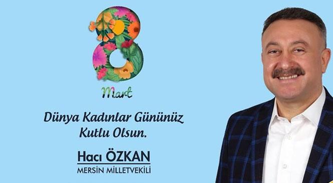 Milletvekili Özkan'dan 8 Mart Kadınlar Günü Mesajı
