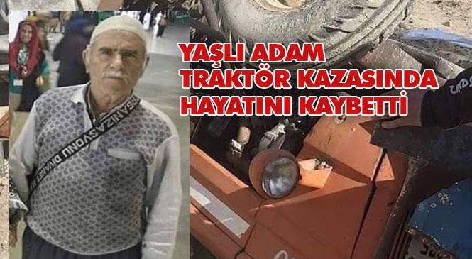 Mersin Gülnar'da Traktör Kazası: Hüseyin Belen İsimli 75 Yaşındaki Adam Hayatını Kaybetti