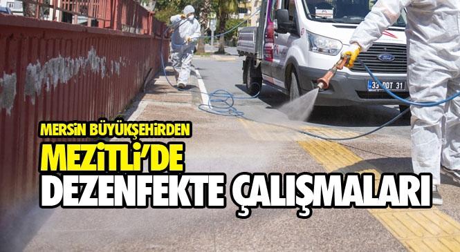 Mersin Büyükşehir Belediyesinden Mezitli ve Diğer Kent Merkezlerinde Dezenfeksiyon Atağı