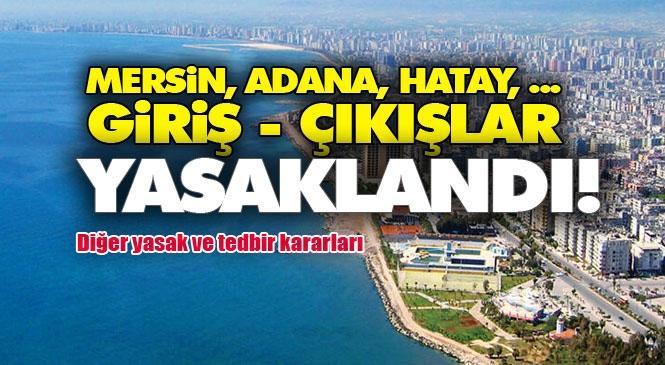 Mersin, Adana, Hatay, Antalya Giriş Çıkışlar Yasaklandı!  Yeni Yasaklamaları Cumhurbaşkanı Erdoğan Canlı Yayında Açıkladı