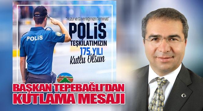 Çamlıyayla Belediye Başkanı İsmail Tepebağlı'dan Polis Teşkilatının Kuruluşunun 175. Yılı Dolayısıyla Kutlama Mesajı