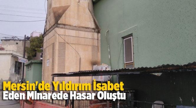 Mersin Tarsus Çakırlı Mahallesinde Yıldırım İsabet Eden Minaresi Hasar Gördü
