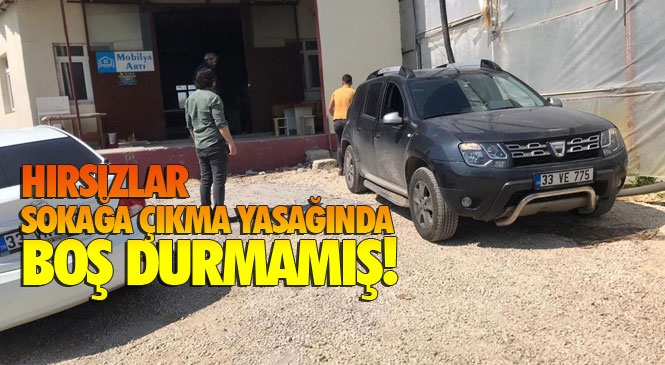 Geçtiğimiz Hafta Sonu Uygulanan 48 Saatlik Sokağa Çıkma Yasağında Mersin Erdemli'de Hırsızlar Boş Durmadı