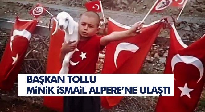 Başkan Tollu, Türkiye'nin Gönlünde Taht Kuran Minik Alperenin Yanında!