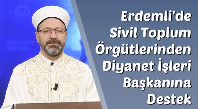 Erdemli'de Sivil Toplum Örgütlerinden Diyanet İşleri Başkanına Destek