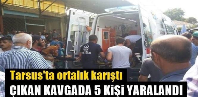Mersin Tarsus Yaş Sebze ve Meyve Halinde Meydana Gelen Kavgada 2 Grup Çatıştı: 5 Yaralı