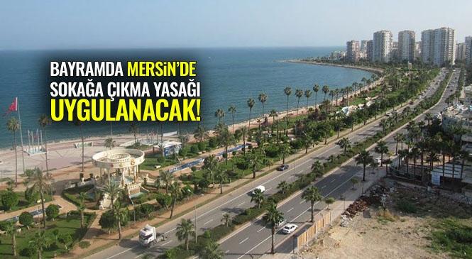 Mersin'de Bayram Boyunca Sokağa Çıkma Yasağı Olacak! Mersin, Adana, Hatay ve Antalya'nın da Aralarında Bulunduğu 81 İlde 23-24-25-26 Mayıs Sokağa Çıkma Yasağı Uygulanacak