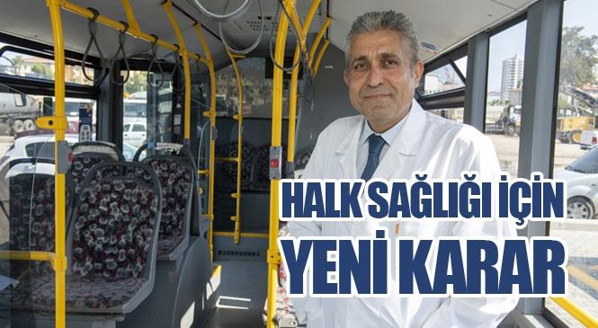 """Mersin Büyükşehir Belediyesi Doktoru Uyarıyor: """"Otobüslerde Klima Açılmayacak, Pencere Açık Seyahat Edilecek"""""""