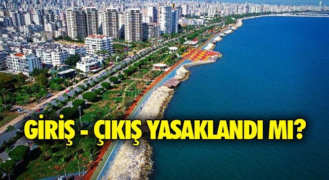Mersin'e Giriş - Çıkış Yasaklandı Mı? Yeni Karar Yayınlandı!