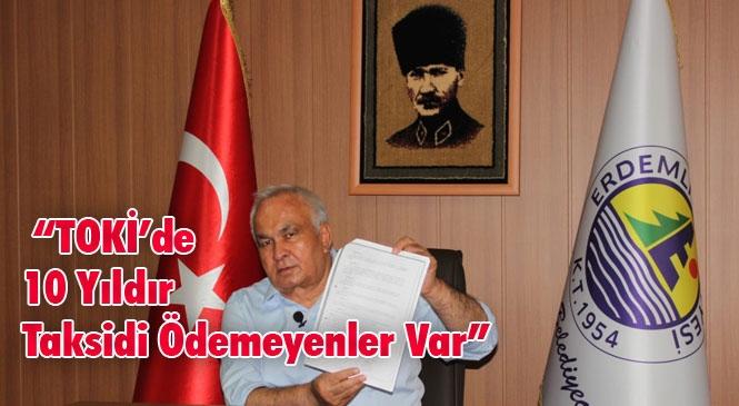 """Başkan Mükerrem Tollu, """"TOKİ'de 10 Yıldır Taksidi Ödemeyenler Var"""""""